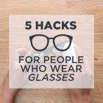 Glasses Life Hacks
