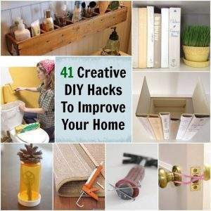 41 Creative DIY Hacks To Improve Your Home.