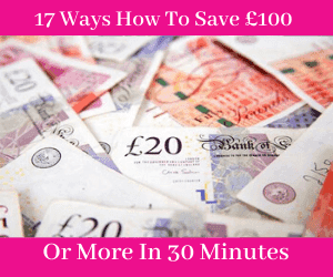 17 WAYS TO SAVE £100 OR MORE IN 30 MINUTES