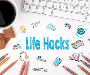 Life hacks and Life Cheats