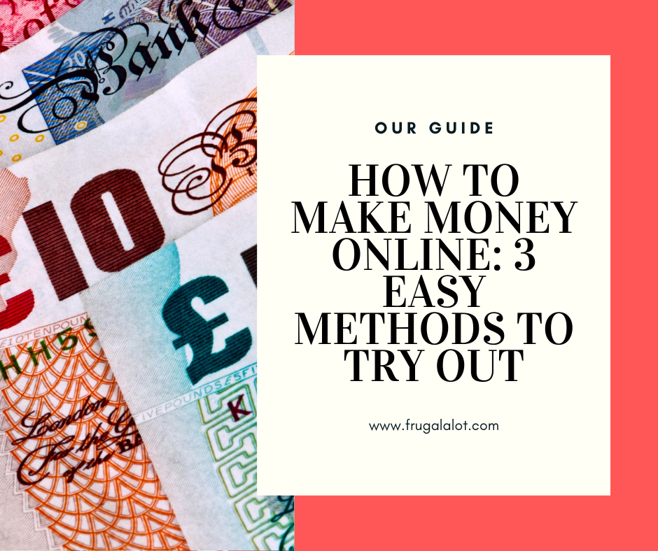 How to Make Money Online: 3 Easy Methods to Try Out